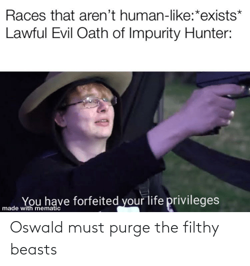 oswald: Oswald must purge the filthy beasts
