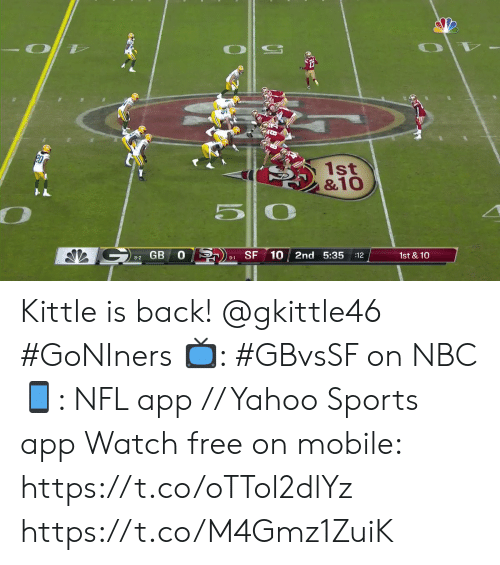 Memes, Nfl, and Sports: -OT  1st  &10  SF  10 2nd 5:35  GB  1st &10  :12  8-2  9-1 Kittle is back! @gkittle46 #GoNIners  📺: #GBvsSF on NBC 📱: NFL app // Yahoo Sports app Watch free on mobile: https://t.co/oTTol2dlYz https://t.co/M4Gmz1ZuiK