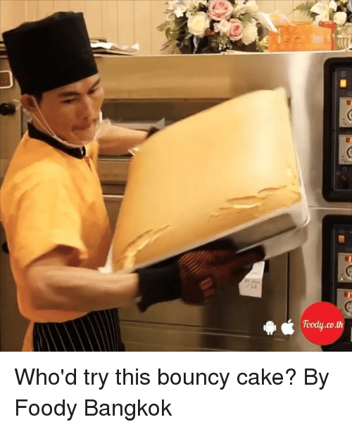 bouncy: ot rody.co.th Who'd try this bouncy cake?  By Foody Bangkok