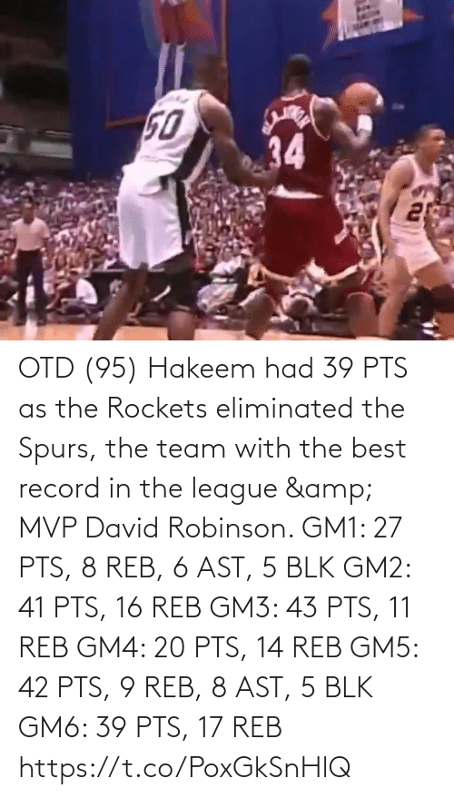 Spurs: OTD (95) Hakeem had 39 PTS as the Rockets eliminated the Spurs, the team with the best record in the league & MVP David Robinson.    GM1: 27 PTS, 8 REB, 6 AST, 5 BLK GM2: 41 PTS, 16 REB GM3: 43 PTS, 11 REB GM4: 20 PTS, 14 REB GM5: 42 PTS, 9 REB, 8 AST, 5 BLK GM6: 39 PTS, 17 REB https://t.co/PoxGkSnHlQ