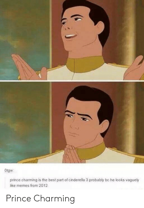 Charming: Otgw  prince charming is the best part of cinderella 3 probably bc he looks vaguely  like memes from 2012 Prince Charming