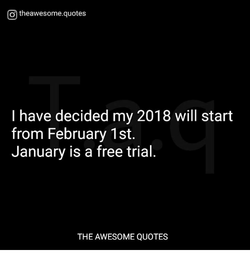 Free, Quotes, and Awesome: Otheawesome.quotes  I have decided my 2018 will start  from February 1st.  January is a free trial  THE AWESOME QUOTES