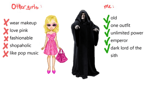 The Sith: Other arls  me:  old  wear makeup  love pink  shopaholic  one outfit  unlimited power  emperor  dark lord of the  sith  X fashionable  like pop music
