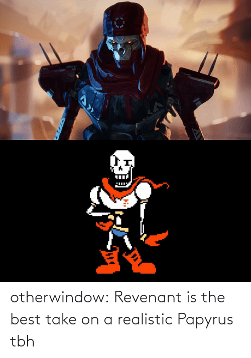 realistic: otherwindow:  Revenant is the best take on a realistic Papyrus tbh