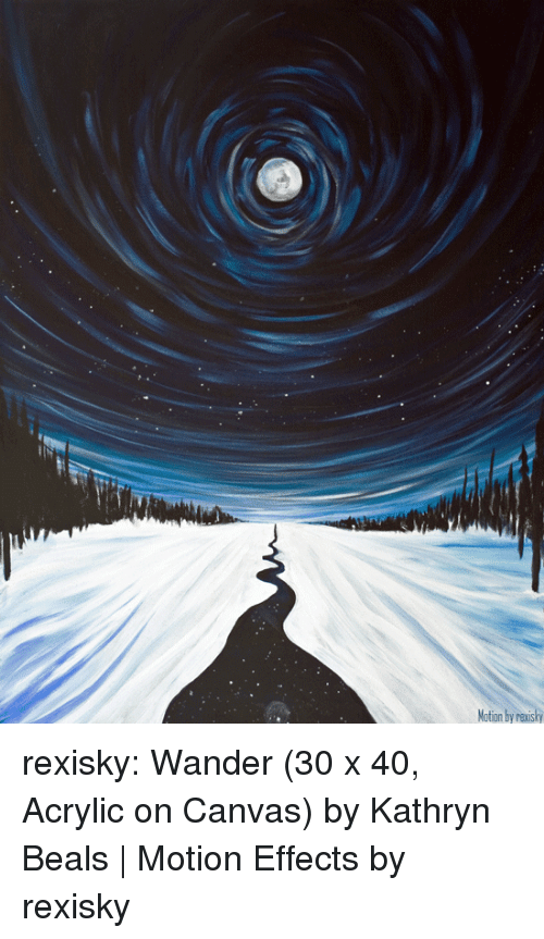 Morphing: otion by nexisky rexisky:   Wander (30 x 40, Acrylic on Canvas) by Kathryn Beals | Motion Effects by rexisky