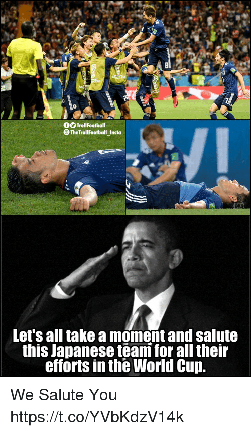 We Salute You: OTrollFootball  @TheTrollFootballInsta  Let's all take a moment and salute  this Japanese team for all their  efforts in the World Cup We Salute You https://t.co/YVbKdzV14k