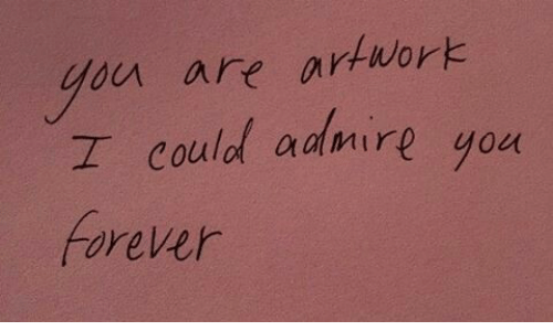 admire: ou are artwork  I could admire you  Forever