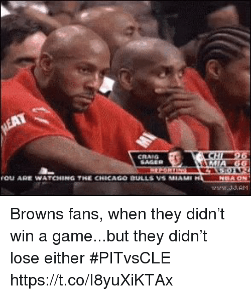 Chicago, Sports, and Browns: OU ARE WATCHING THE CHICAGO DULLS VS MIAM Browns fans, when they didn't win a game...but they didn't lose either #PITvsCLE https://t.co/I8yuXiKTAx