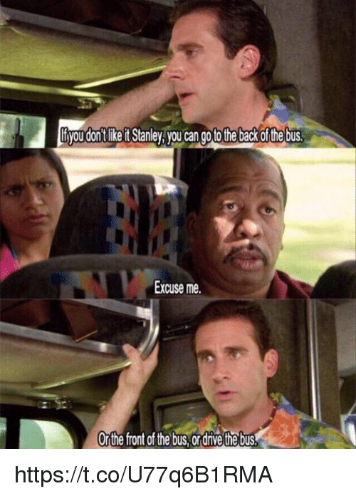Back, Can, and Stanley: ou donftlike ft Stanley, you can go to the back of the bus  Excuse me  Orthe front of the bus,ordrive the bus https://t.co/U77q6B1RMA
