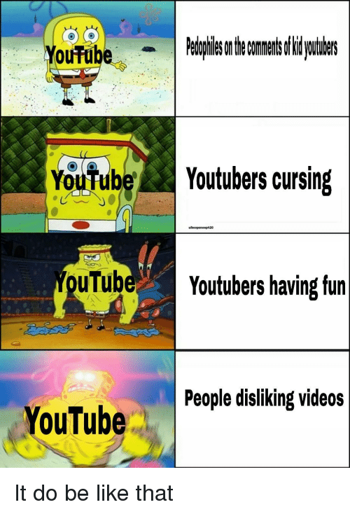 Be Like, Videos, and Fun: oufube  Youfubeoutubers cursing  uTube  Youtubers having fun  People disliking videos  ouTube It do be like that