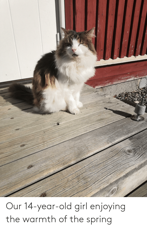 14 Year Old: Our 14-year-old girl enjoying the warmth of the spring