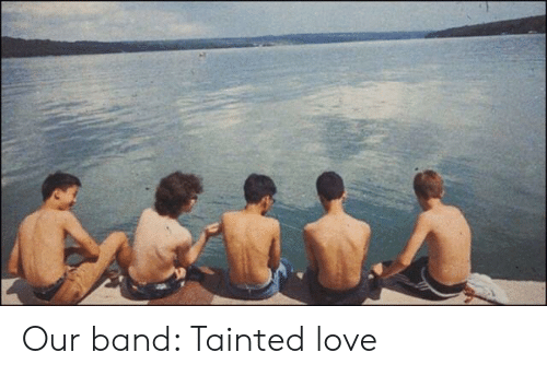 tainted love: Our band: Tainted love