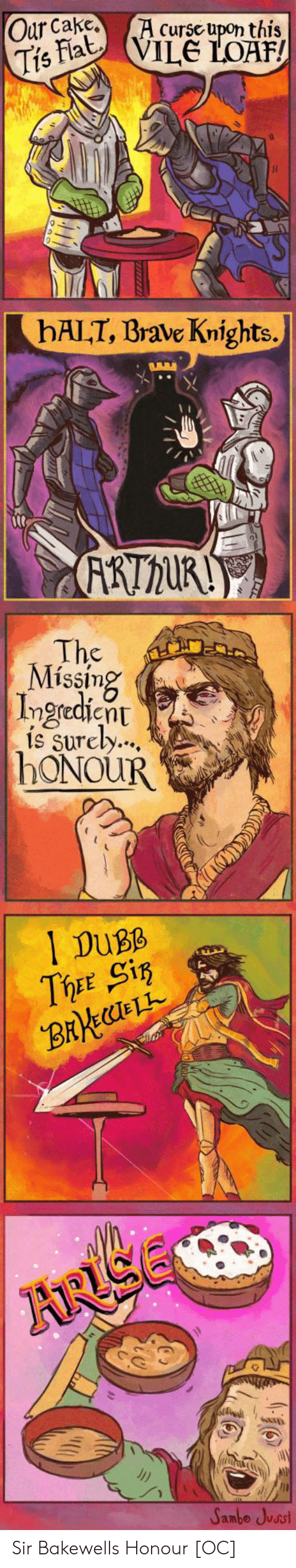 Honour: Our Cake.A Cursc upon this  Tis  Fiat, VILE LOAF  hAII, Brave Knights.  The  Missing  Ingredicnt  ís Surely...,  hoNOUR  I DuBß  ThEE Cig  ARISE  Sambe Jussi Sir Bakewells Honour [OC]