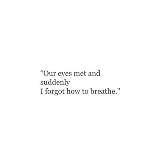 """How To, How, and Suddenly: """"Our eyes met and  suddenly  I forgot how to breathe."""""""