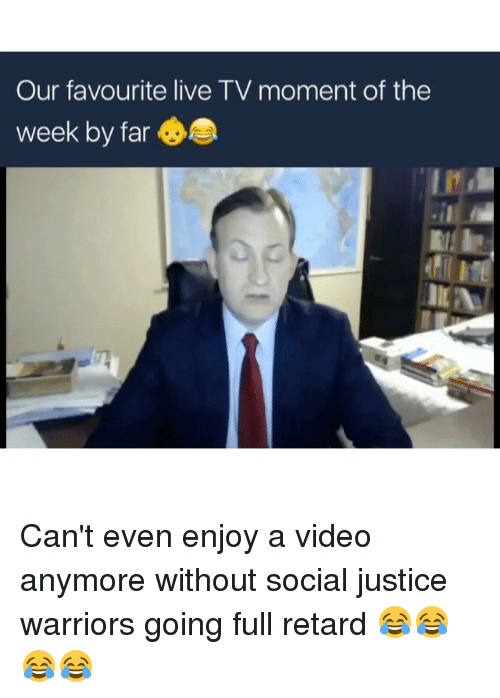 full retard: Our favourite live TV moment of the  week by far  IL Na Can't even enjoy a video anymore without social justice warriors going full retard 😂😂😂😂