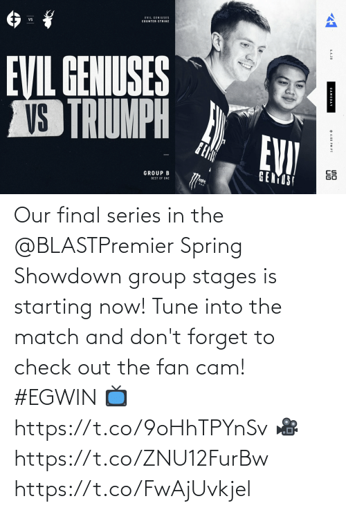 Match: Our final series in the @BLASTPremier Spring Showdown group stages is starting now! Tune into the match and don't forget to check out the fan cam! #EGWIN  📺  https://t.co/9oHhTPYnSv 🎥  https://t.co/ZNU12FurBw https://t.co/FwAjUvkjel
