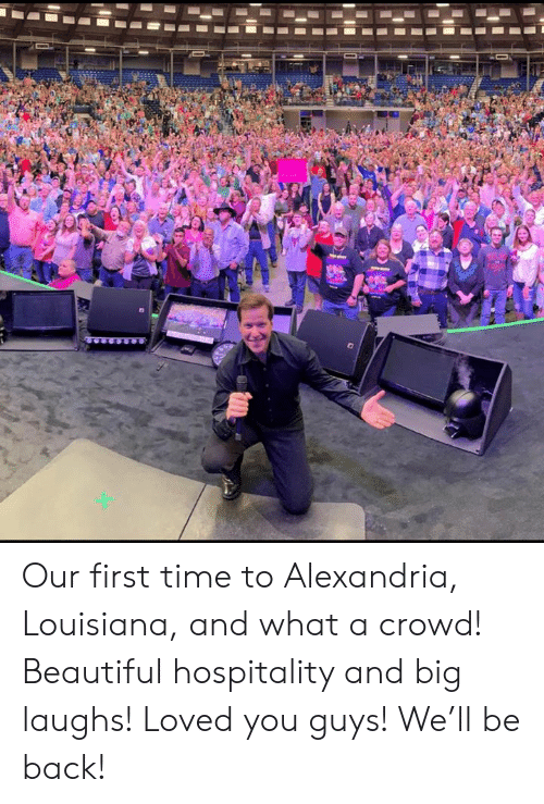 hospitality: Our first time to Alexandria, Louisiana, and what a crowd!  Beautiful hospitality and big laughs! Loved you guys!  We'll be back!