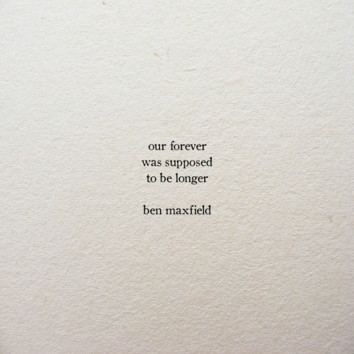 Forever,  Ben, and Was: our forever  was supposed  to be longer  ben maxfield