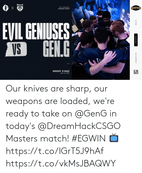 Match: Our knives are sharp, our weapons are loaded, we're ready to take on @GenG in today's @DreamHackCSGO Masters match! #EGWIN  📺 https://t.co/IGrT5J9hAf https://t.co/vkMsJBAQWY