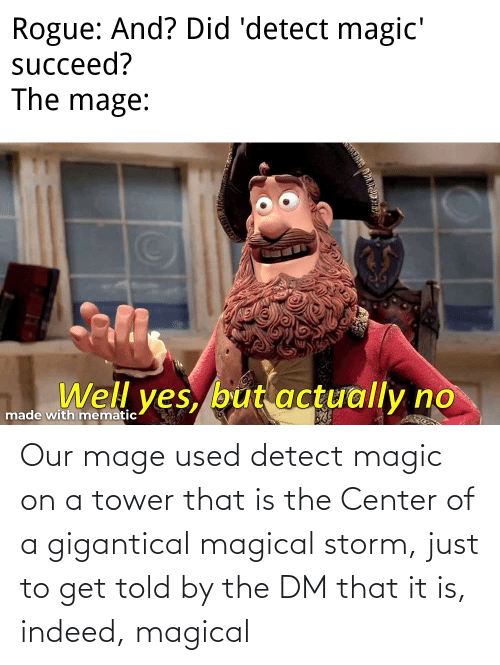 storm: Our mage used detect magic on a tower that is the Center of a gigantical magical storm, just to get told by the DM that it is, indeed, magical