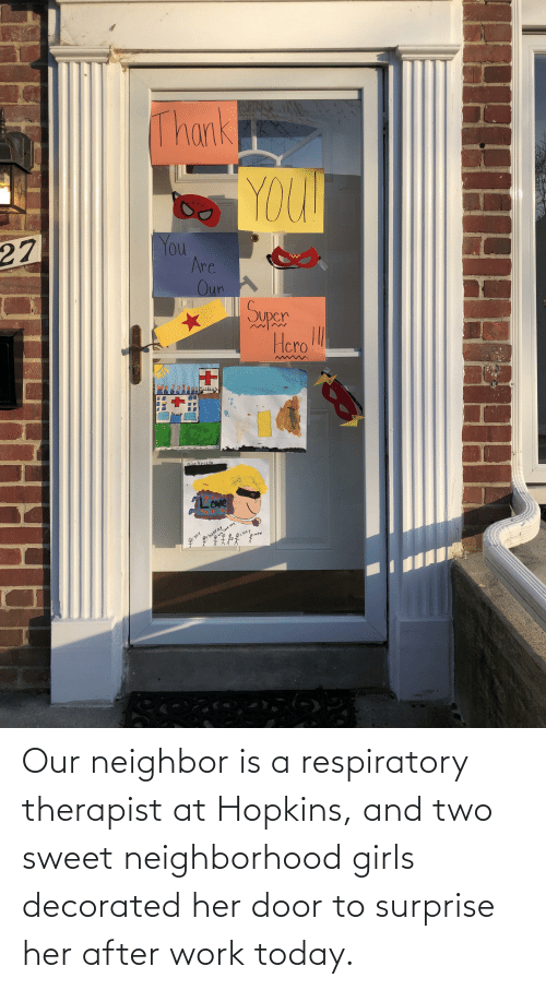 respiratory: Our neighbor is a respiratory therapist at Hopkins, and two sweet neighborhood girls decorated her door to surprise her after work today.