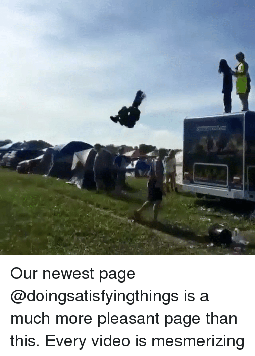 Memes, Video, and 🤖: Our newest page @doingsatisfyingthings is a much more pleasant page than this. Every video is mesmerizing
