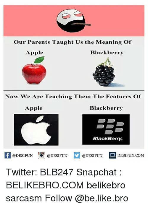 Appling: Our Parents Taught Us the Meaning Of  Blackberry  Apple  Now We Are Teaching Them The Features Of  Apple  Blackberry  BlackBerry.  @DESIFUN  DESIFUN.COM  @DESIFUN  @DESIFUN Twitter: BLB247 Snapchat : BELIKEBRO.COM belikebro sarcasm Follow @be.like.bro