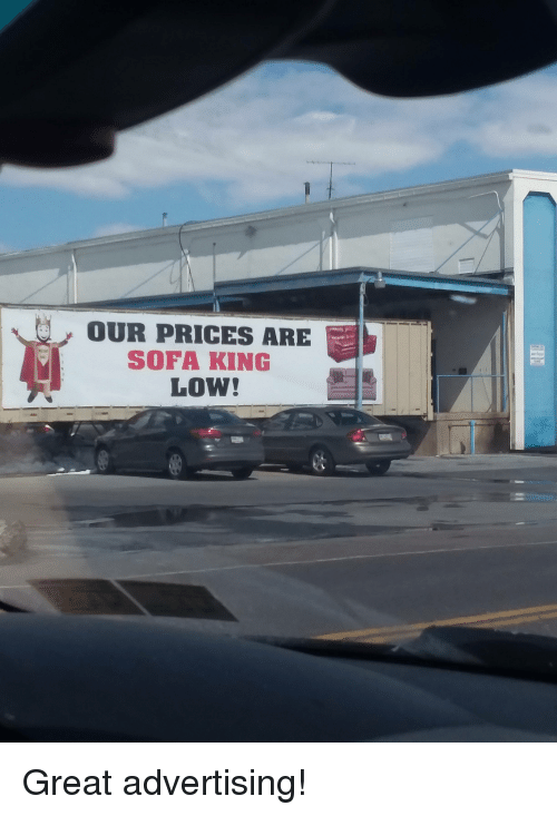 Funny, King, and Sofa: OUR PRICES ARE  SOFA KING  Low! Great advertising!