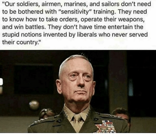"""Memes, Soldiers, and How To: """"Our soldiers, airmen, marines, and sailors don't need  to be bothered with """"sensitivity"""" training. They need  to know how to take orders, operate their weapons,  and win battles. They don't have time entertain the  stupid notions invented by liberals who never served  their country."""""""