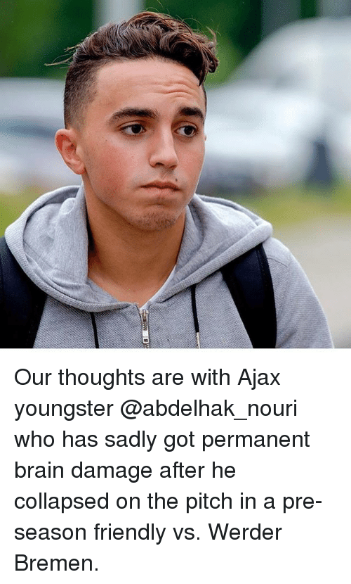 Memes, Brain, and 🤖: Our thoughts are with Ajax youngster @abdelhak_nouri who has sadly got permanent brain damage after he collapsed on the pitch in a pre-season friendly vs. Werder Bremen.