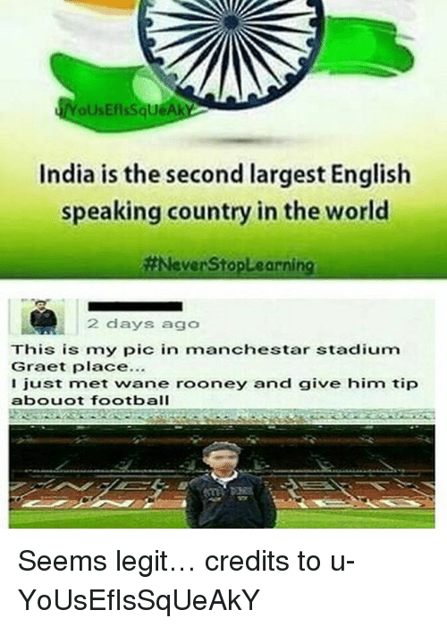 Legitably: oUsEflsSqueAk  India is the second largest English  speaking country in the world  #NeverStople arning  2 days ago  This is my pic in manchestar stadium  Graet place...  just met wane rooney and give him tip  abouot football Seems legit… credits to u-YoUsEfIsSqUeAkY