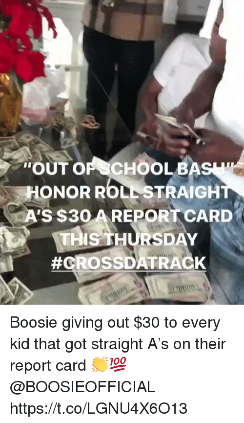 "boosie: ""OUT OF CHOOLBA  ONOR ROLL STRAIGH  A'S $3O AREPORT CARD  MIS THURSDAY  Boosie giving out $30 to every kid that got straight A's on their report card 👏💯 @BOOSIEOFFICIAL https://t.co/LGNU4X6O13"