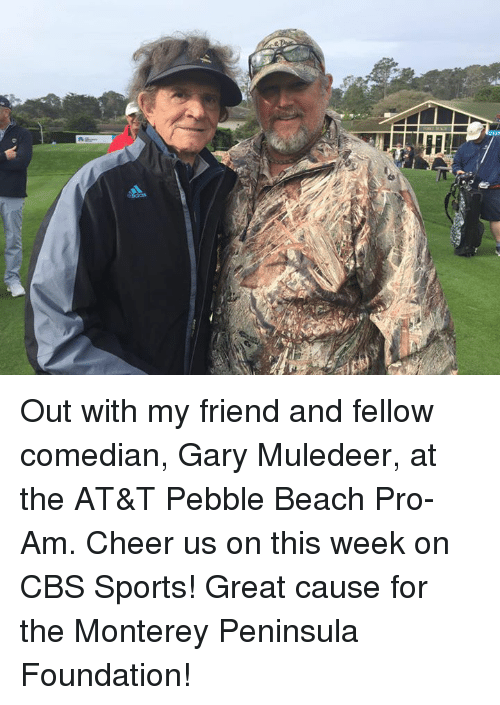 Memes, 🤖, and Cheers: Out with my friend and fellow comedian, Gary Muledeer, at the AT&T Pebble Beach Pro-Am. Cheer us on this week on CBS Sports! Great cause for the Monterey Peninsula Foundation!