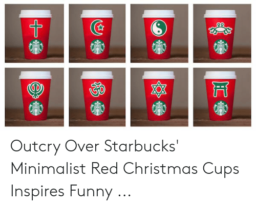 3d629bf37d1 Christmas, Funny, and Starbucks: Outcry Over Starbucks' Minimalist Red  Christmas Cups Inspires