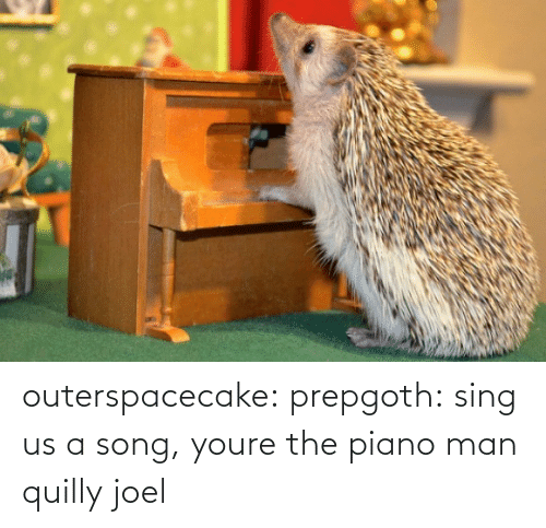 joel: outerspacecake: prepgoth:  sing us a song, youre the piano man  quilly joel