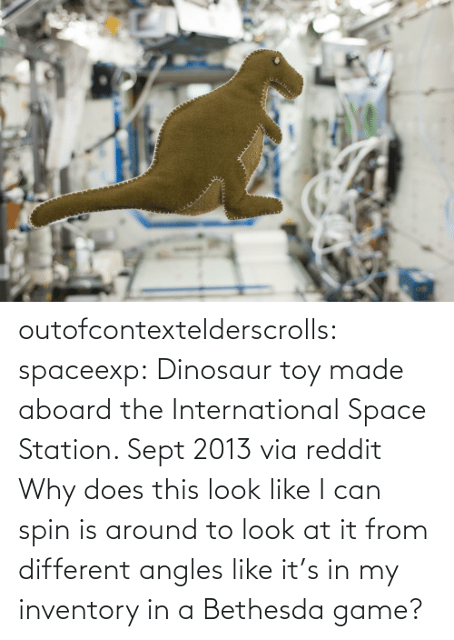 toy: outofcontextelderscrolls: spaceexp:  Dinosaur toy made aboard the International Space Station. Sept 2013 via reddit   Why does this look like I can spin is around to look at it from different angles like it's in my inventory in a Bethesda game?