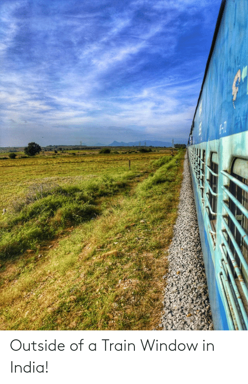 Outside Of: Outside of a Train Window in India!