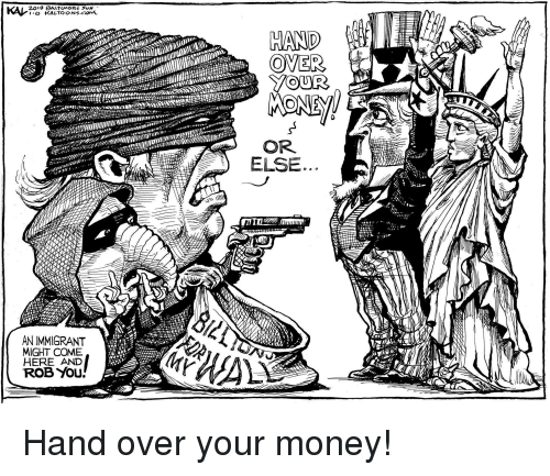 Money, Politics, and You: OVER  YOUR  OR  ELSE  AN IMMIGRANT  MIGHT COME  HERE AND  ROB YOu.