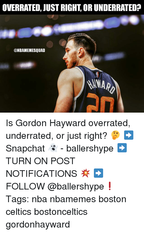 Gordon Hayward: OVERRATED, JUST RIGHT, OR UNDERRATED?  @NBAMEMESQUAD  2N Is Gordon Hayward overrated, underrated, or just right? 🤔 ➡Snapchat 👻 - ballershype ➡TURN ON POST NOTIFICATIONS 💥 ➡ FOLLOW @ballershype❗ Tags: nba nbamemes boston celtics bostonceltics gordonhayward