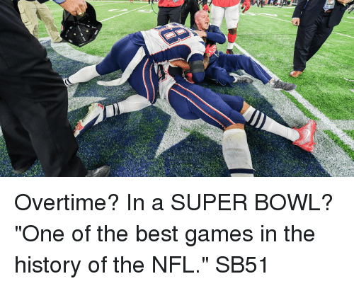 """The Best Games: Overtime? In a SUPER BOWL? """"One of the best games in the history of the NFL."""" SB51"""