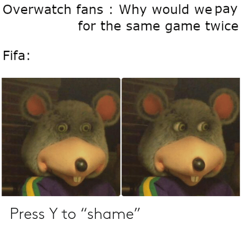 "shame: Overwatch fans Why would we pay  for the same game twice  Fifa: Press Y to ""shame"""