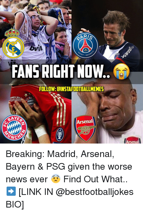 Memes, 🤖, and Links: OVI  GERMA  INT FANS RIGHT NOW..  FOLLOW: DINSTAFOOTBALLMEMES  UNCH 201  BA  Arsenal  UNCA  Arsenal Breaking: Madrid, Arsenal, Bayern & PSG given the worse news ever 😨 Find Out What.. ➡️ [LINK IN @bestfootballjokes BIO]
