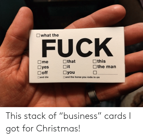 "the fuck: Owhat the  FUCK  Othis  Othat  ]the man  Dit  Oyes  Doff  Oyou  Dand the horse you rode in on  Dand die This stack of ""business"" cards I got for Christmas!"