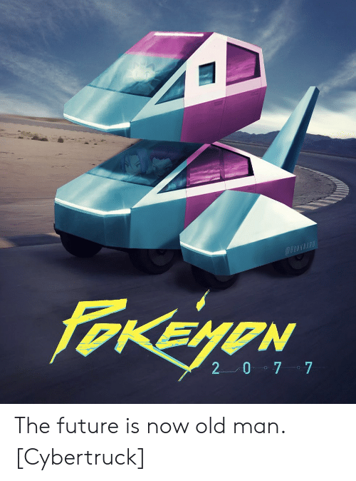 old man: @OWKNARD  FOKEYON  2 0 7 7 The future is now old man. [Cybertruck]