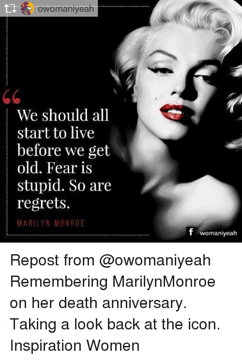 Memes, Death, and Live: owomaniyeah  We should all  start to live  before we get  old. Fear is  |stupid. So a  regrets.  MARILYN MONROE  f womaniyeah Repost from @owomaniyeah Remembering MarilynMonroe on her death anniversary. Taking a look back at the icon. Inspiration Women