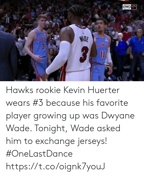 Hawks: OX  ADE Hawks rookie Kevin Huerter wears #3 because his favorite player growing up was Dwyane Wade.   Tonight, Wade asked him to exchange jerseys! #OneLastDance   https://t.co/oignk7youJ