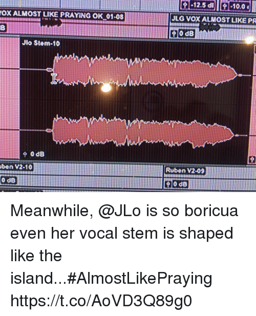 Jio: OX ALMOST LIKE PRAYING OK 01-08  JLG VOX ALMOST LIKE PR  Jio Stem-10  Ruben V2-09  ben V2-10  0 dB  0 dB Meanwhile, @JLo is so boricua even her vocal stem is shaped like the island...#AlmostLikePraying https://t.co/AoVD3Q89g0