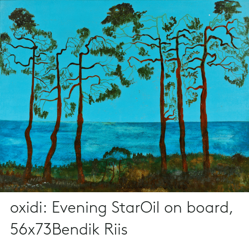 evening: oxidi:  Evening StarOil on board, 56x73Bendik Riis