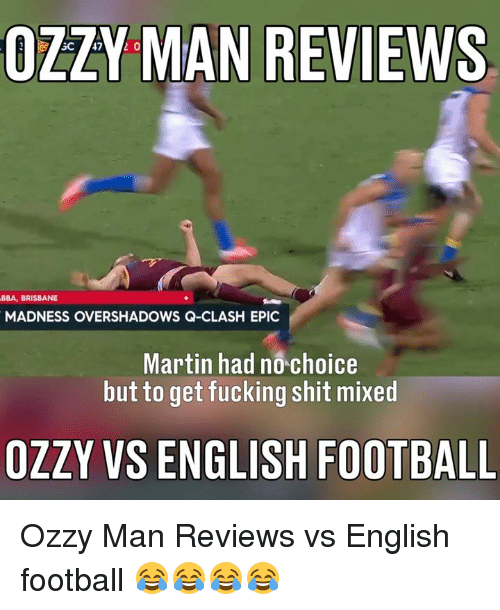 Ozzies: OZZY MAN REVIEWS  BBA, BRISBANE  MADNESS OVERSHADOWS Q-CLASH EPIC  Martin had n0 choice  but to get fucking shit mixed  OZZY VS ENGLISH FOOTBALL Ozzy Man Reviews vs English football 😂😂😂😂