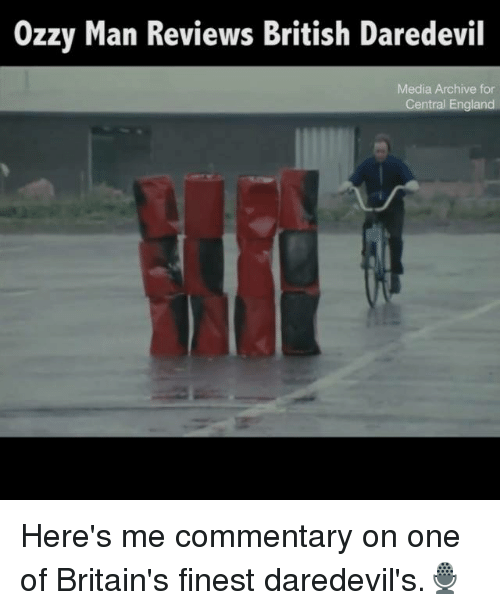 England, Memes, and Daredevil: Ozzy Man Reviews British Daredevil  Media Archive for  Central England Here's me commentary on one of Britain's finest daredevil's.🎙